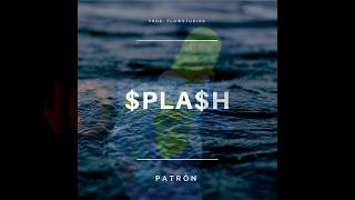 Download PATRON - SPLASH 💦 (Audio) MP3 song and Music Video