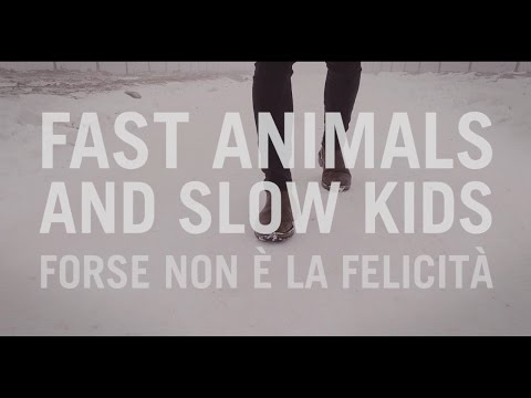 Fast Animals and Slow Kids - Forse non è la felicità