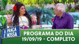 A Praça é Nossa (19/09/19)   Programa Completo