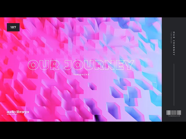 Our Journey - tubebackr [Audio Library Release] · Free Copyright-safe Music