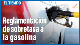 Se debatirá la reglamentación de sobretasa a la gasolina