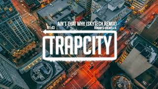 R3HAB & Krewella - Ain't That Why (Skytech Remix)