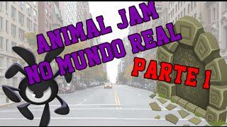 ANIMAL JAM NO MUNDO REAL- Parte 1