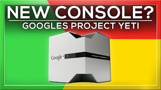 A NEW GAMES CONSOLE FROM GOOGLE?!?! Project Yeti
