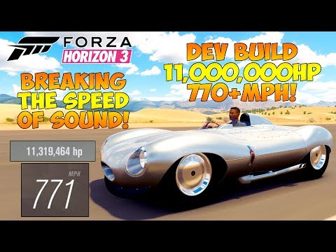 Forza Horizon 3 - DEV BUILD! 11,000,000HP D TYPE! BREAKING THE SPEED OF SOUND!