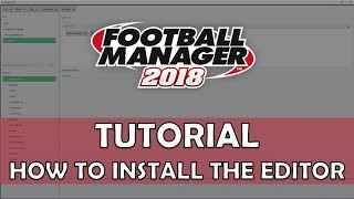 How to Install the FM18 Editor & In-Game Editor   Football Manager 2018