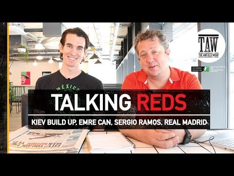 Kiev Buildup, Emre Can, Sergio Ramos And Real Madrid | TALKING REDS