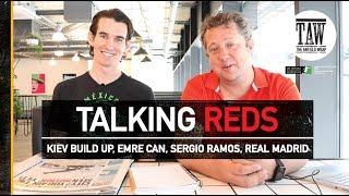 Kiev Buildup, Emre Can, Sergio Ramos And Real Madrid   TALKING REDS