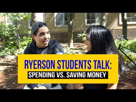 Ryerson Students Talk: Spending vs. Saving Money