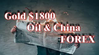Gold Breaks $1800, Oil and China, Forex, and Economic News