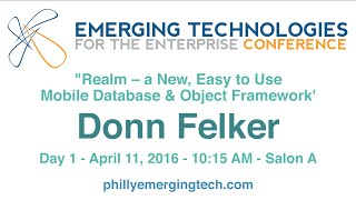 Philly ETE 2016 #1 - Realm – a New, Easy to Use Mobile Database & Object Framework - Donn Felker