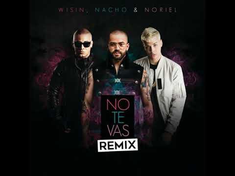 Nacho, Wisin & Noriel - No Te Vas (Remix)