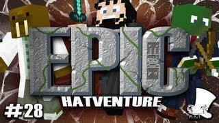 Hatventures - An Epic Hatventure #28