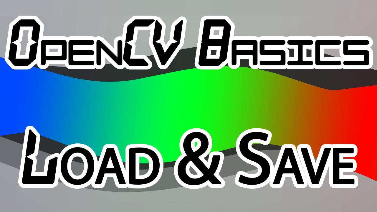 OpenCV Basics - 02 - Loading, Showing, Saving