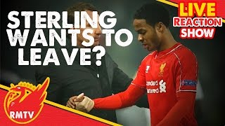 Sterling Wants To Leave?! | Live LFC Fans Reaction Show