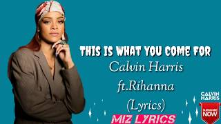 Calvin Harris - this is what you come for (Lyrics) - ft.Rihanna