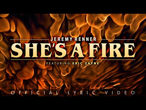 Jeremy Renner – She's a Fire