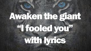 Скачать Awaken The Giant I Fooled You With Lyrics