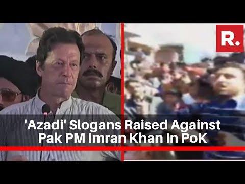 'Azadi' Slogans Raised Against Pak PM Imran Khan In Pakistan Occupied Kashmir (PoK)
