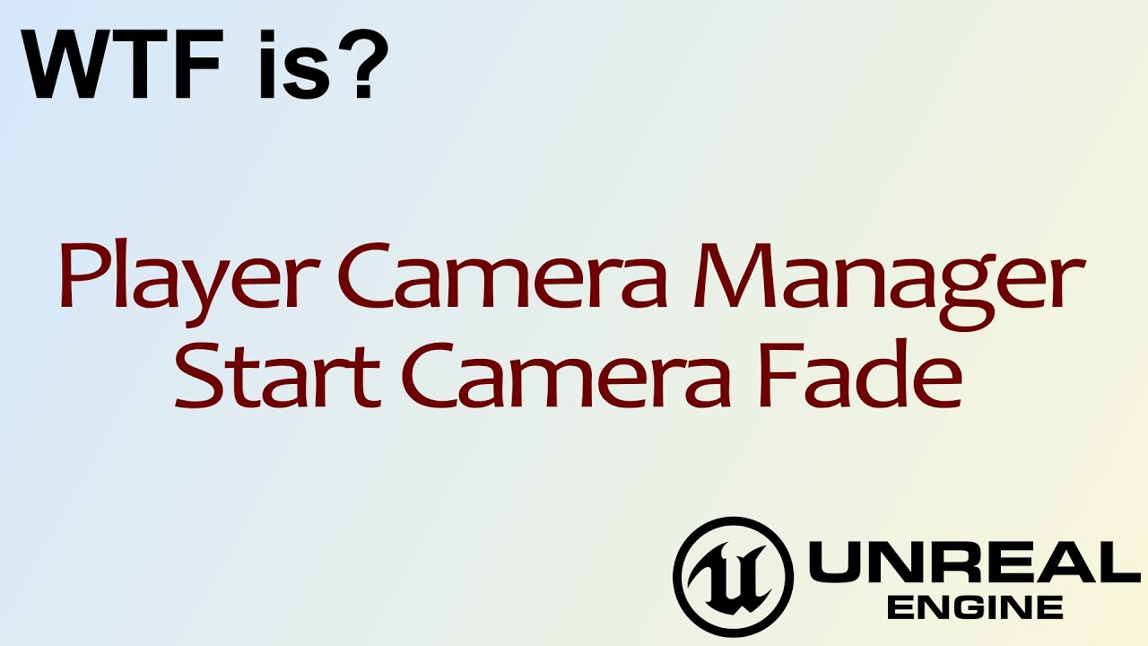 WTF Is? Start Camera Fade in Unreal Engine 4 ( UE4 )