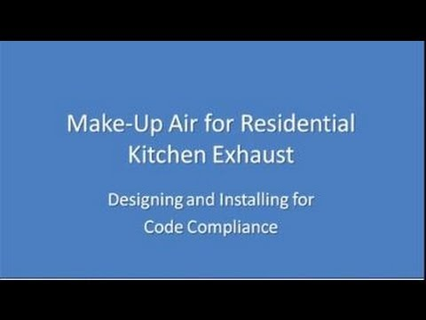 Residential Kitchen Make Up Air Webinar September 24, 2013