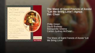 "The Mass of Saint Francis of Assisi ""Let Me Bring Love"": Agnus Dei: Choir"