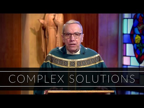 Complex Solutions | Homily: Father Robert Connors