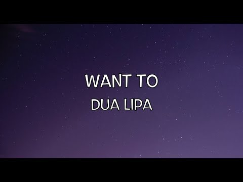 Due Lipa - Want to ( Lyric Video )