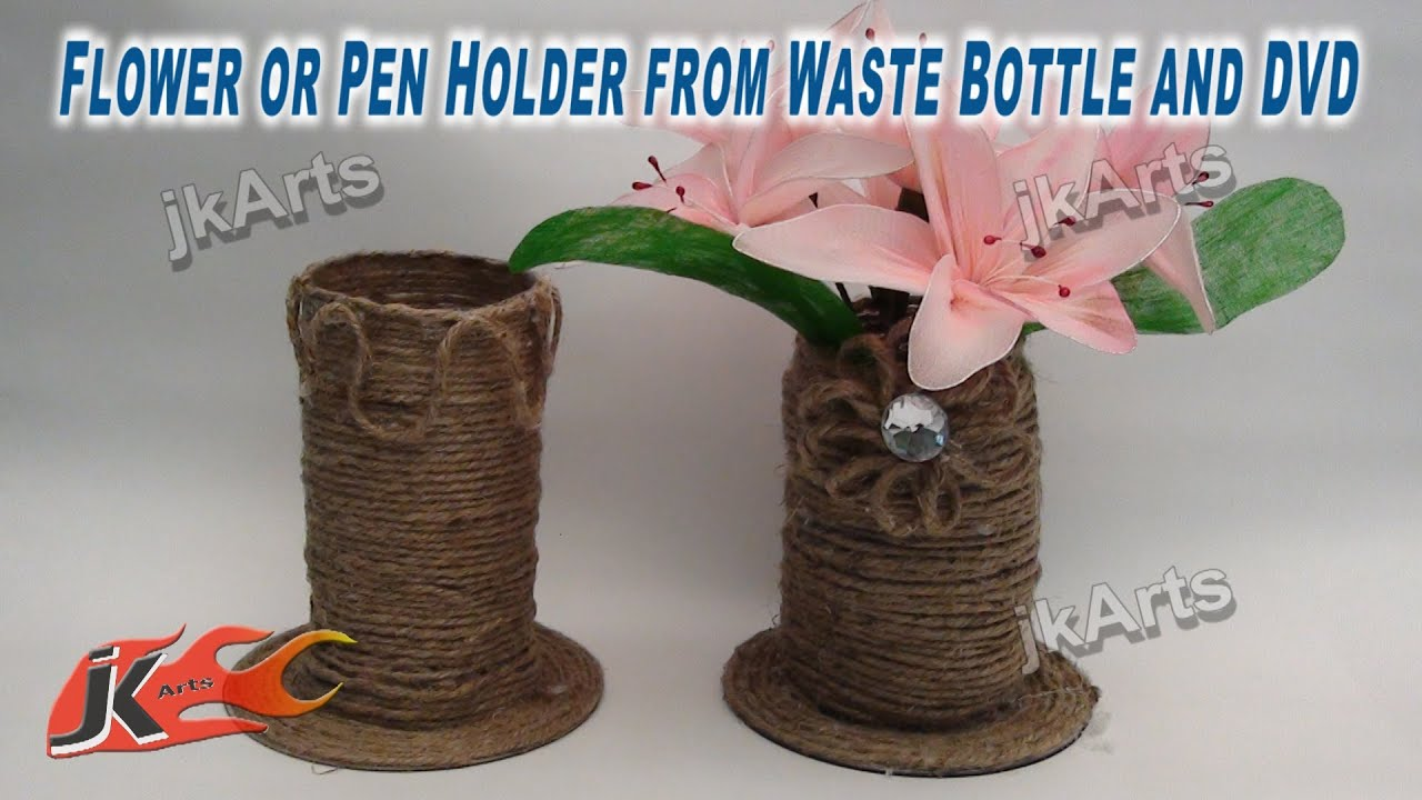 Diy flower or pen holder from waste bottle and dvd jk for Hand work from waste materials