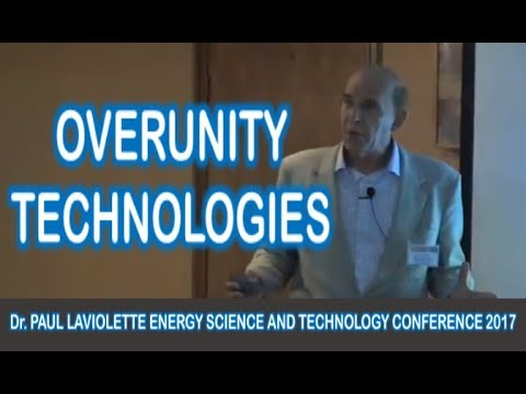 Overunity Technologies - Dr. Paul LaViolette Energy Science and Technology Conference 2017
