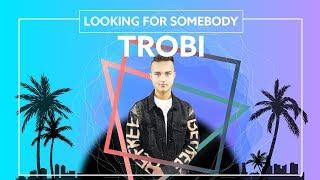 Trobi - Looking For Somebody [Lyric Video]
