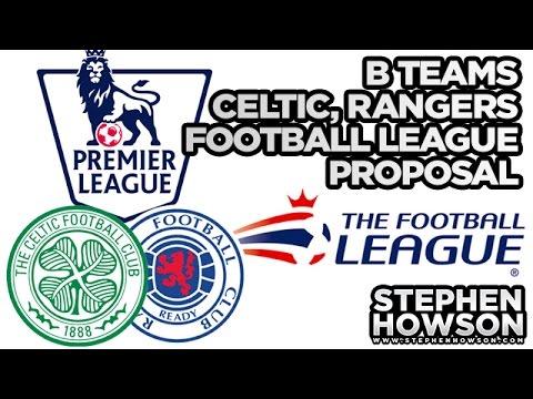 B Teams, Celtic & Rangers | Football League Proposal