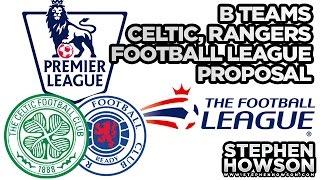 B Teams, Celtic & Rangers   Football League Proposal