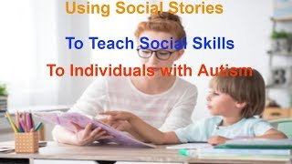 Using Social Stories to Teach Social Skills to Individuals with Autism