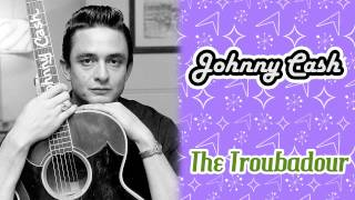 Johnny Cash - The Troubadour