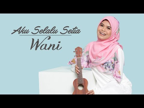 Wani - Aku Selalu Setia ( Official Lyric Video )