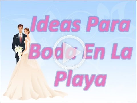 Ideas para boda en la playa youtube - Ideas para una boda en la playa ...