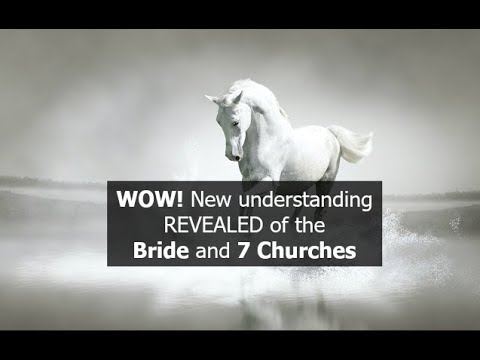 WOW! New understanding REVEALED of the Bride and 7 Churches