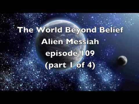Alien Messiah pt 1 of 4 ep 109 World Beyond Belief