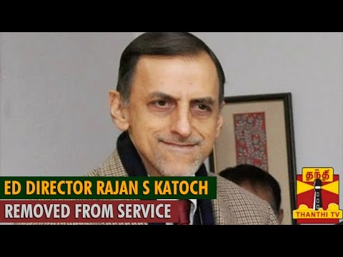 Enforcement Directorate Director Rajan S Katoch removed from service - ThanthI TV