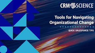 Quick Salesforce Tips - Tools for Navigating Organizational Change