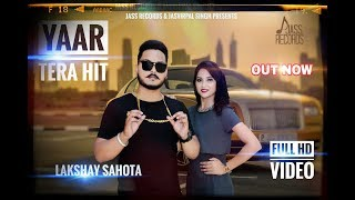 Yaar Tera Hit | (Full Song) | Lakshay Sahota | New Punjabi Songs 2019 | Latest Punjabi Songs 2019