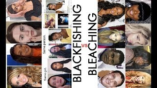 Blackfishing vs. Bleaching - Color Swapping & Face Changing