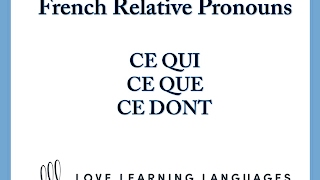 French Relative Pronouns:  Ce que, ce qui, ce dont