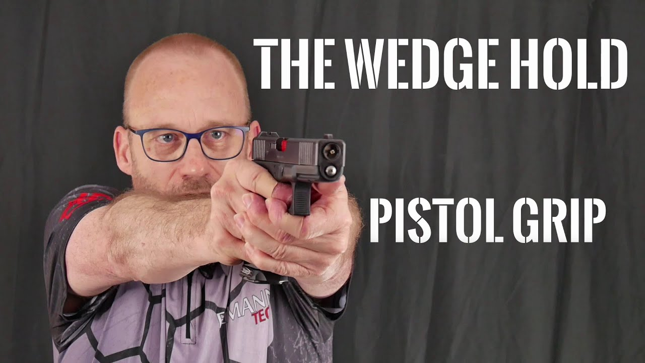 Pistol Grip - The Wedge Hold