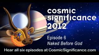 Cosmic Significance 2012 Episode 6 Naked Before God  - Science Fiction Radio Comedy sci-fi