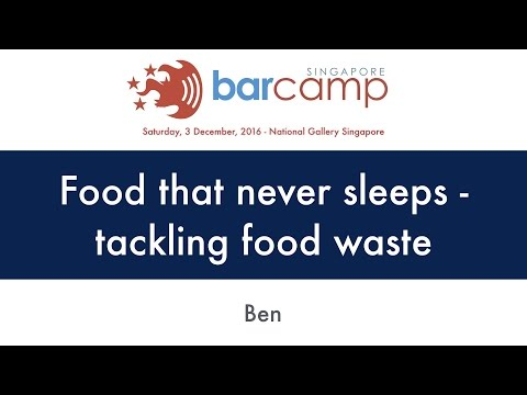 Food that never sleeps - tackling food waste - BarcampSG 2016