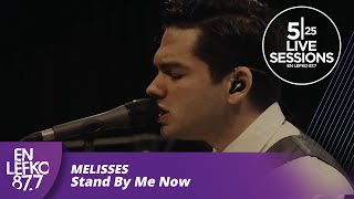 5|25 Live Sessions - MELISSES - Stand By Me Now