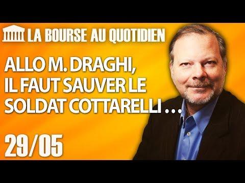 Bourse au Quotidien - Allo M. Draghi, il faut sauver le soldat Cottarelli …