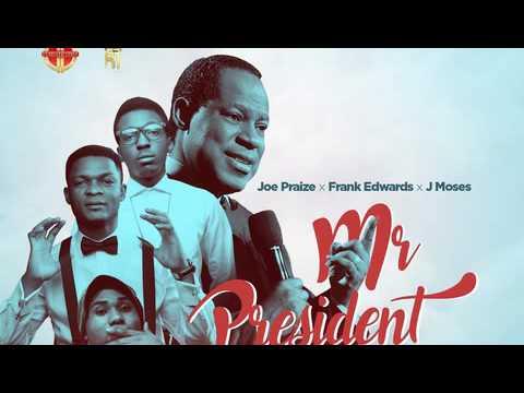 Joe Praize - Mr President ft. Frank Edwards & J Moses (Happy Birthday Pastor Chris)
